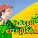 Mr No-Depth Perception
